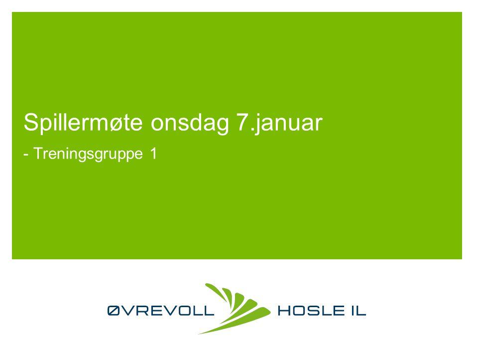Spillermøte onsdag 7.januar - Treningsgruppe 1