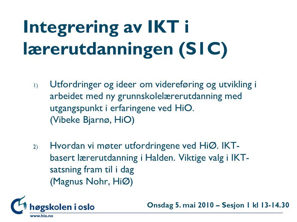 Høgskolen i Oslo Integrering av IKT i lærerutdanningen (S1C) 1) Utfordringer og ideer om videreføring og utvikling i arbeidet med ny grunnskolelærerutdanning med utgangspunkt i erfaringene ved HiO.