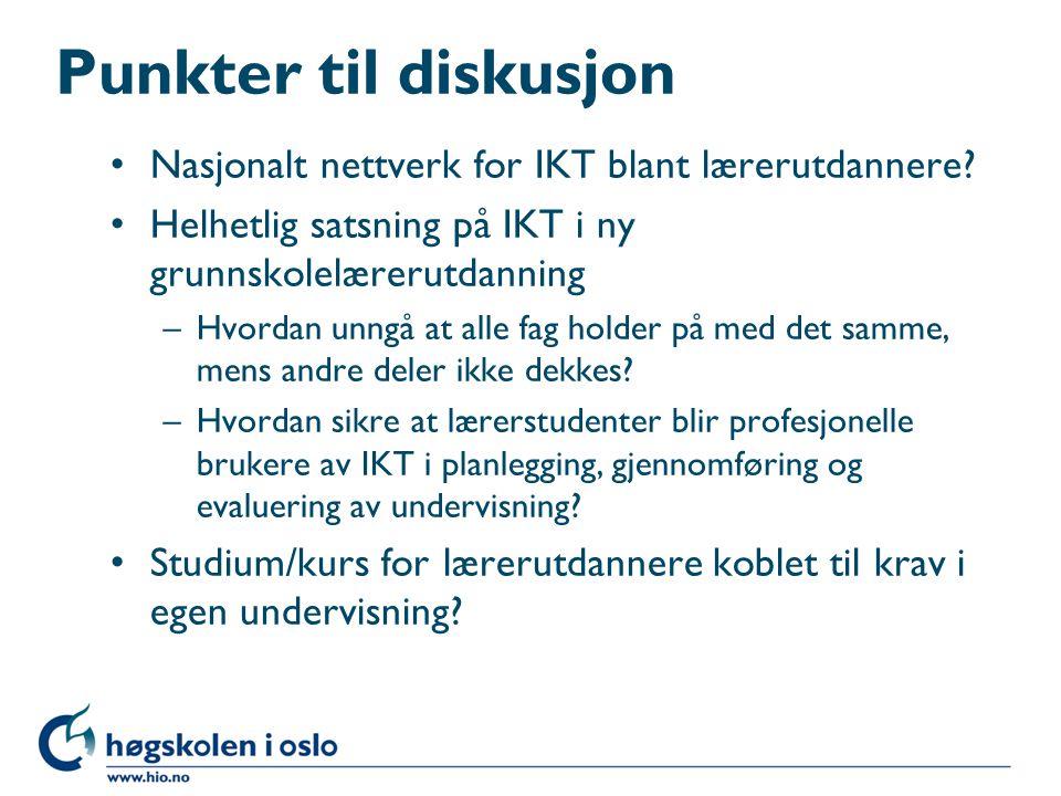 Punkter til diskusjon Nasjonalt nettverk for IKT blant lærerutdannere? Helhetlig satsning på IKT i ny grunnskolelærerutdanning –Hvordan unngå at alle