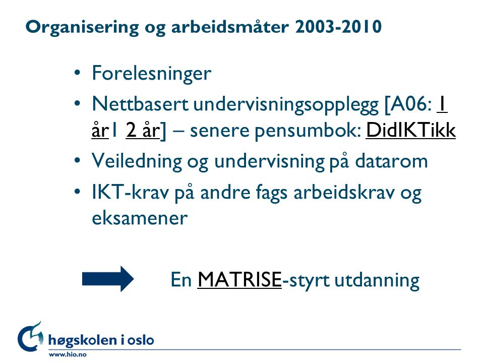 Organisering og arbeidsmåter 2003-2010 Forelesninger Nettbasert undervisningsopplegg [A06: 1 år1 2 år] – senere pensumbok: DidIKTikk1 år2 årDidIKTikk