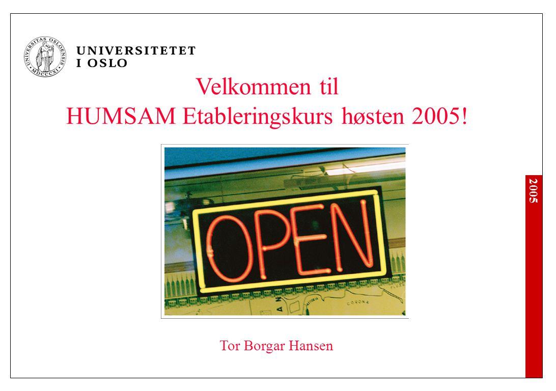 2005 Velkommen til HUMSAM Etableringskurs høsten 2005! Tor Borgar Hansen