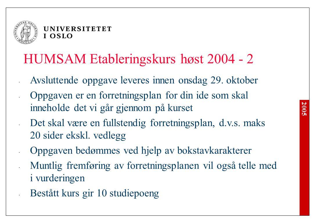 2005 HUMSAM Etableringskurs høst 2004 - 2 Avsluttende oppgave leveres innen onsdag 29. oktober Oppgaven er en forretningsplan for din ide som skal inn