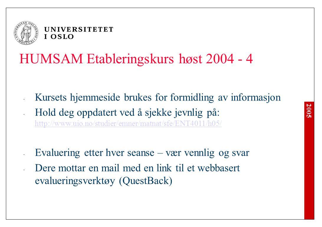 2005 HUMSAM Etableringskurs høst 2004 - 4 Kursets hjemmeside brukes for formidling av informasjon Hold deg oppdatert ved å sjekke jevnlig på: http://w