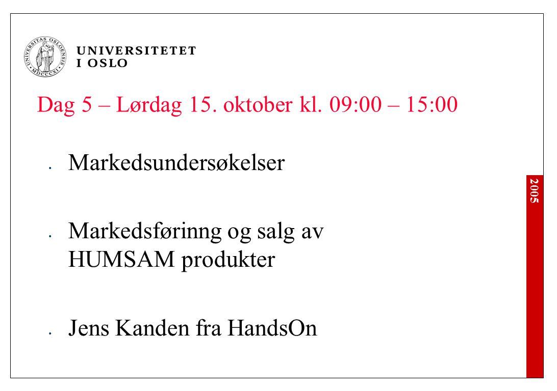 2005 Dag 5 – Lørdag 15. oktober kl. 09:00 – 15:00 Markedsundersøkelser Markedsførinng og salg av HUMSAM produkter Jens Kanden fra HandsOn
