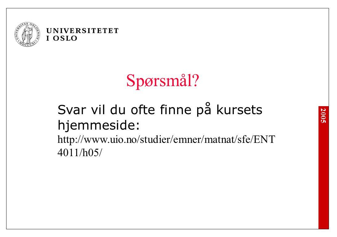 2005 Spørsmål? Svar vil du ofte finne på kursets hjemmeside: http://www.uio.no/studier/emner/matnat/sfe/ENT 4011/h05/