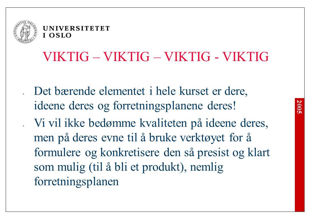 2005 VIKTIG – VIKTIG – VIKTIG - VIKTIG Det bærende elementet i hele kurset er dere, ideene deres og forretningsplanene deres! Vi vil ikke bedømme kval