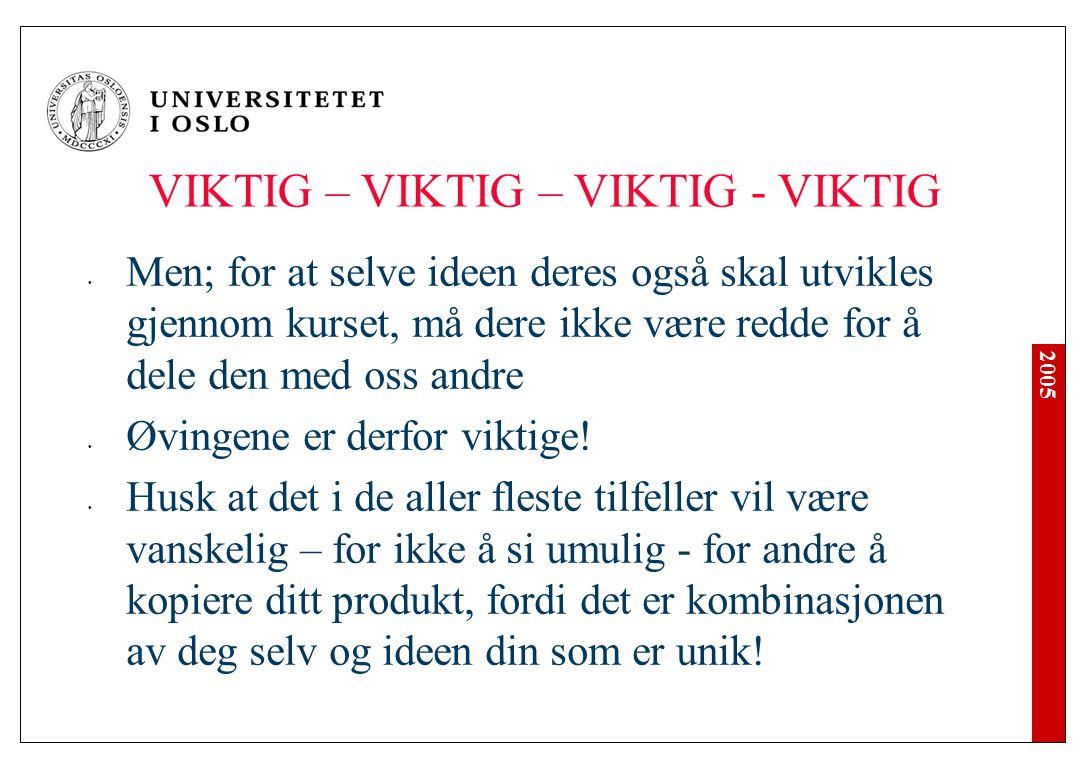 2005 VIKTIG – VIKTIG – VIKTIG - VIKTIG Men; for at selve ideen deres også skal utvikles gjennom kurset, må dere ikke være redde for å dele den med oss