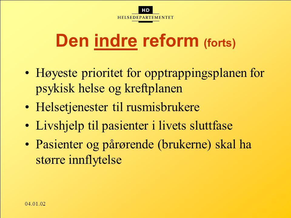 04.01.02 Den indre reform (forts) Høyeste prioritet for opptrappingsplanen for psykisk helse og kreftplanen Helsetjenester til rusmisbrukere Livshjelp