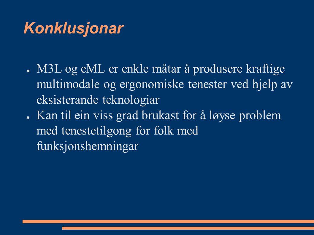 Konklusjonar ● M3L og eML er enkle måtar å produsere kraftige multimodale og ergonomiske tenester ved hjelp av eksisterande teknologiar ● Kan til ein viss grad brukast for å løyse problem med tenestetilgong for folk med funksjonshemningar