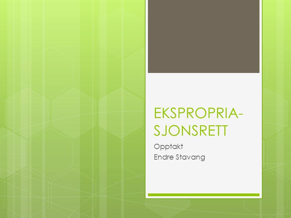 EKSPROPRIA- SJONSRETT Opptakt Endre Stavang