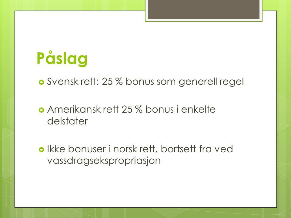 Påslag  Svensk rett: 25 % bonus som generell regel  Amerikansk rett 25 % bonus i enkelte delstater  Ikke bonuser i norsk rett, bortsett fra ved vas