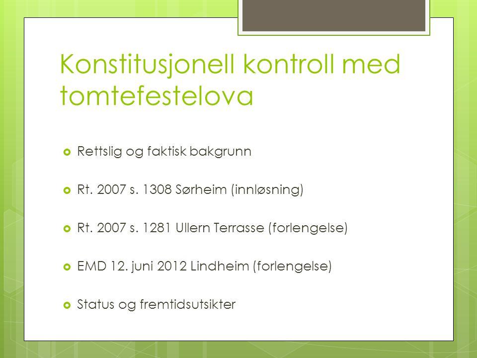 Konstitusjonell kontroll med tomtefestelova  Rettslig og faktisk bakgrunn  Rt. 2007 s. 1308 Sørheim (innløsning)  Rt. 2007 s. 1281 Ullern Terrasse
