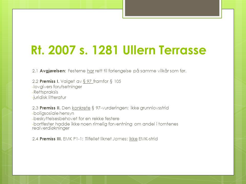 Rt. 2007 s. 1281 Ullern Terrasse 2.1 Avgjørelsen: Festerne har rett til forlengelse på samme vilkår som før. 2.2 Premiss I. Valget av § 97 framfor § 1