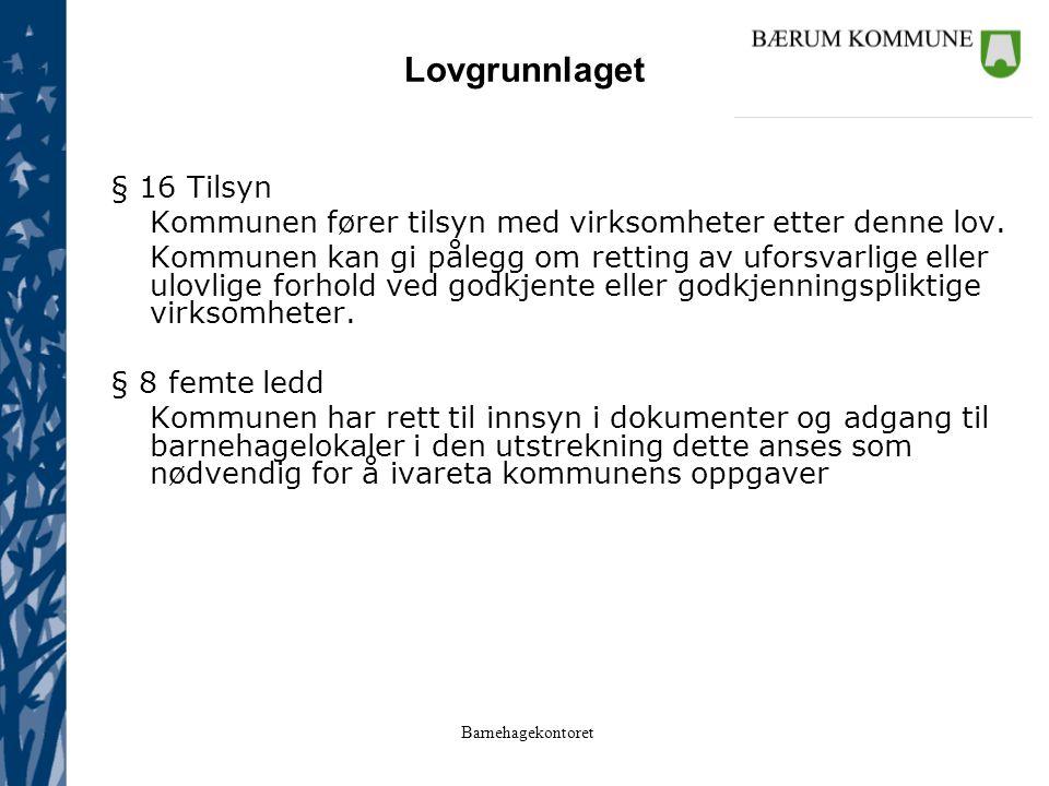 Barnehagekontoret Lovgrunnlaget § 16 Tilsyn Kommunen fører tilsyn med virksomheter etter denne lov.