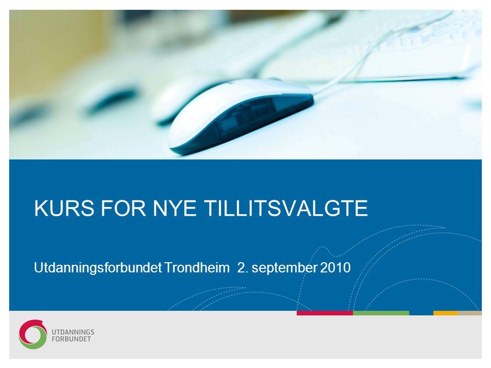 Utdanningsforbundet Trondheim 2. september 2010 KURS FOR NYE TILLITSVALGTE