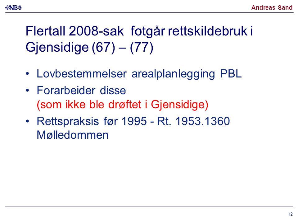 Andreas Sand Flertall 2008-sak fotgår rettskildebruk i Gjensidige (67) – (77) Lovbestemmelser arealplanlegging PBL Forarbeider disse (som ikke ble drø