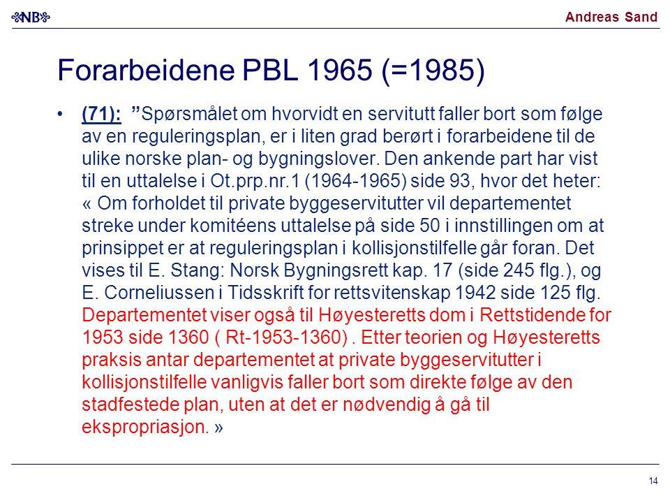 """Andreas Sand Forarbeidene PBL 1965 (=1985) (71): """"Spørsmålet om hvorvidt en servitutt faller bort som følge av en reguleringsplan, er i liten grad ber"""
