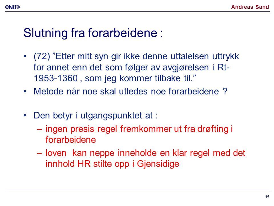 """Andreas Sand Slutning fra forarbeidene : (72) """"Etter mitt syn gir ikke denne uttalelsen uttrykk for annet enn det som følger av avgjørelsen i Rt- 1953"""
