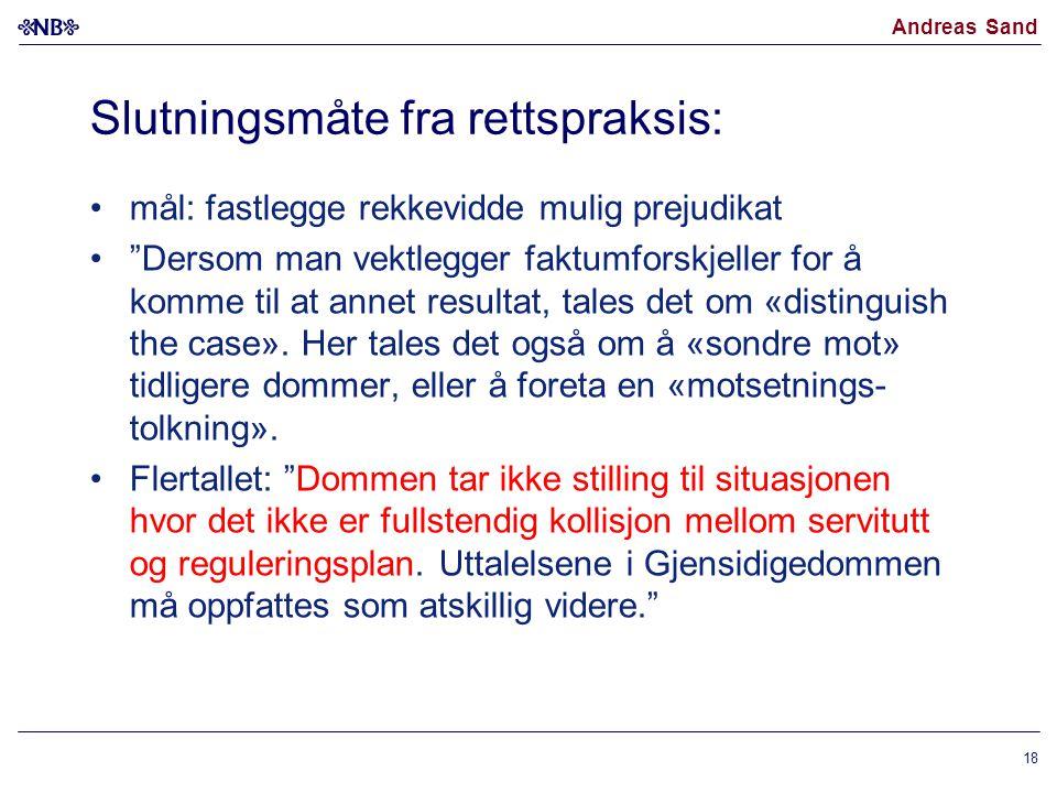 """Andreas Sand Slutningsmåte fra rettspraksis: mål: fastlegge rekkevidde mulig prejudikat """"Dersom man vektlegger faktumforskjeller for å komme til at an"""