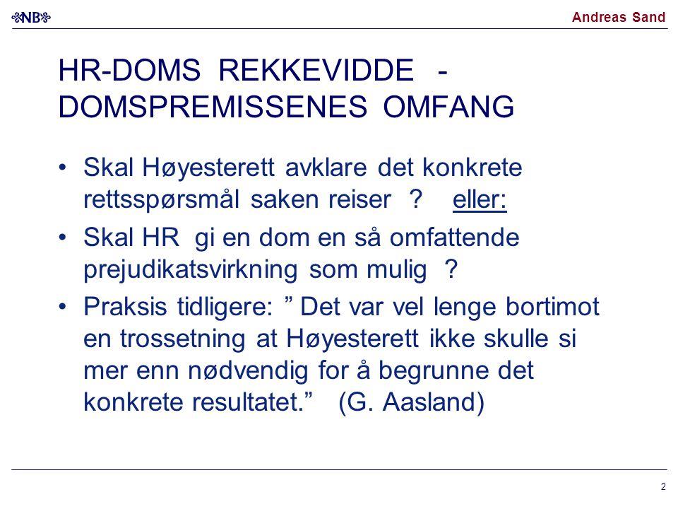 Andreas Sand 2 HR-DOMS REKKEVIDDE - DOMSPREMISSENES OMFANG Skal Høyesterett avklare det konkrete rettsspørsmål saken reiser ? eller: Skal HR gi en dom