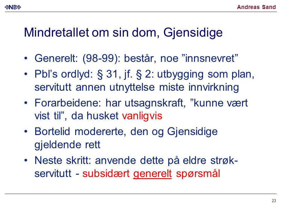 """Andreas Sand Mindretallet om sin dom, Gjensidige Generelt: (98-99): består, noe """"innsnevret"""" Pbl's ordlyd: § 31, jf. § 2: utbygging som plan, servitut"""