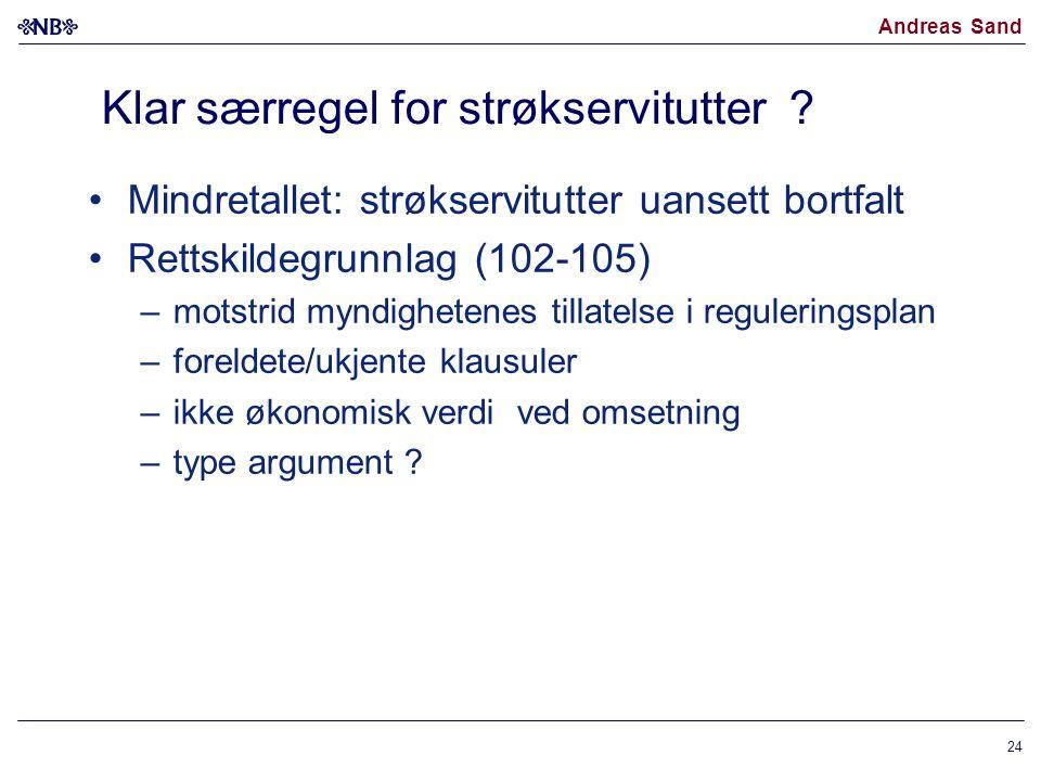 Andreas Sand Klar særregel for strøkservitutter ? Mindretallet: strøkservitutter uansett bortfalt Rettskildegrunnlag (102-105) –motstrid myndighetenes
