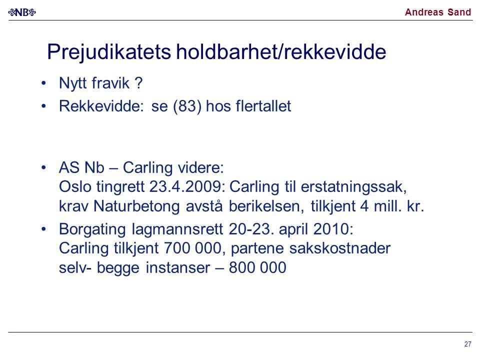 Andreas Sand Prejudikatets holdbarhet/rekkevidde Nytt fravik ? Rekkevidde: se (83) hos flertallet AS Nb – Carling videre: Oslo tingrett 23.4.2009: Car