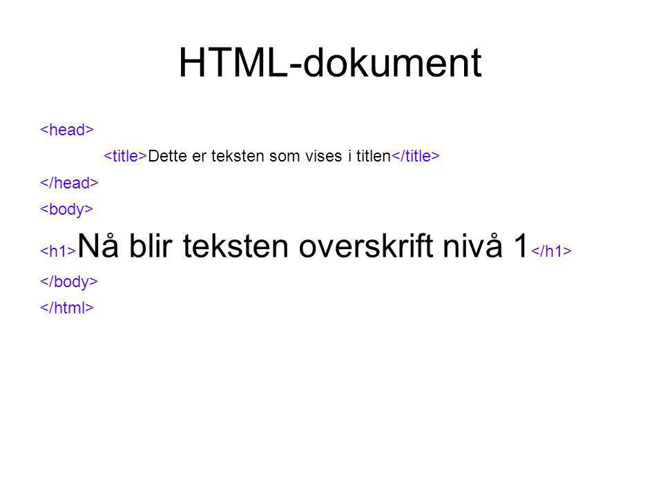 HTML-dokument Dette er teksten som vises i titlen Nå blir teksten overskrift nivå 1