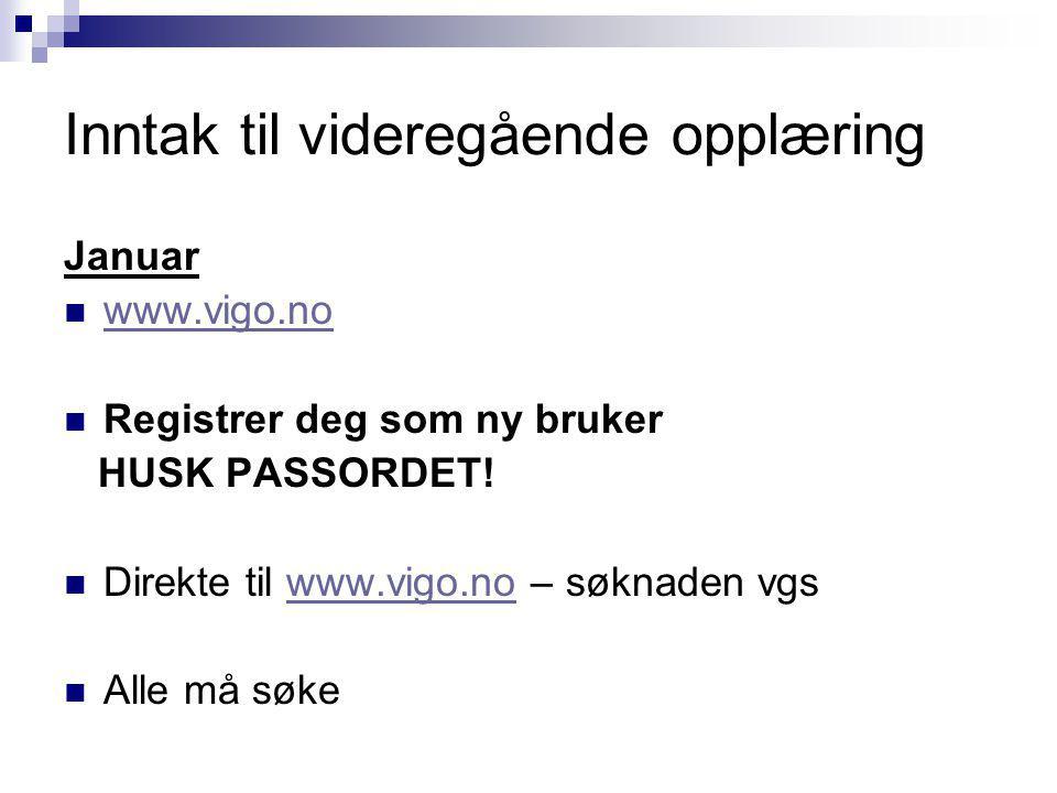 Inntak til videregående opplæring Januar www.vigo.no Registrer deg som ny bruker HUSK PASSORDET! Direkte til www.vigo.no – søknaden vgswww.vigo.no All
