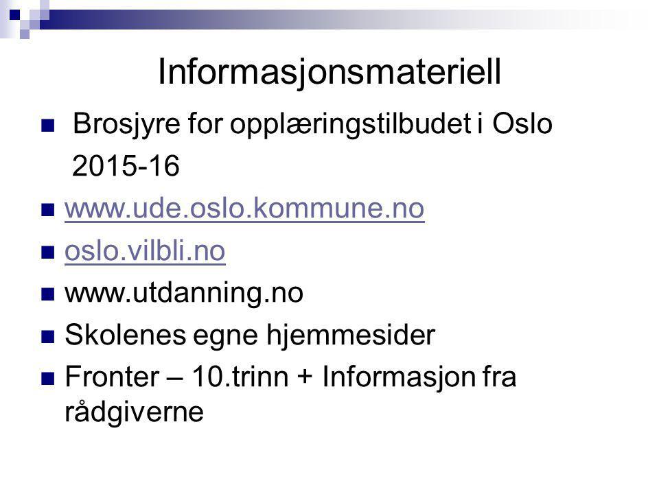 Informasjonsmateriell Brosjyre for opplæringstilbudet i Oslo 2015-16 www.ude.oslo.kommune.no oslo.vilbli.no www.utdanning.no Skolenes egne hjemmesider Fronter – 10.trinn + Informasjon fra rådgiverne