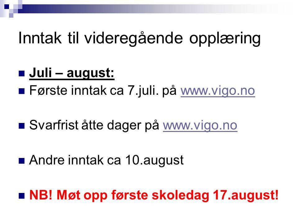 Inntak til videregående opplæring Juli – august: Første inntak ca 7.juli. på www.vigo.nowww.vigo.no Svarfrist åtte dager på www.vigo.nowww.vigo.no And