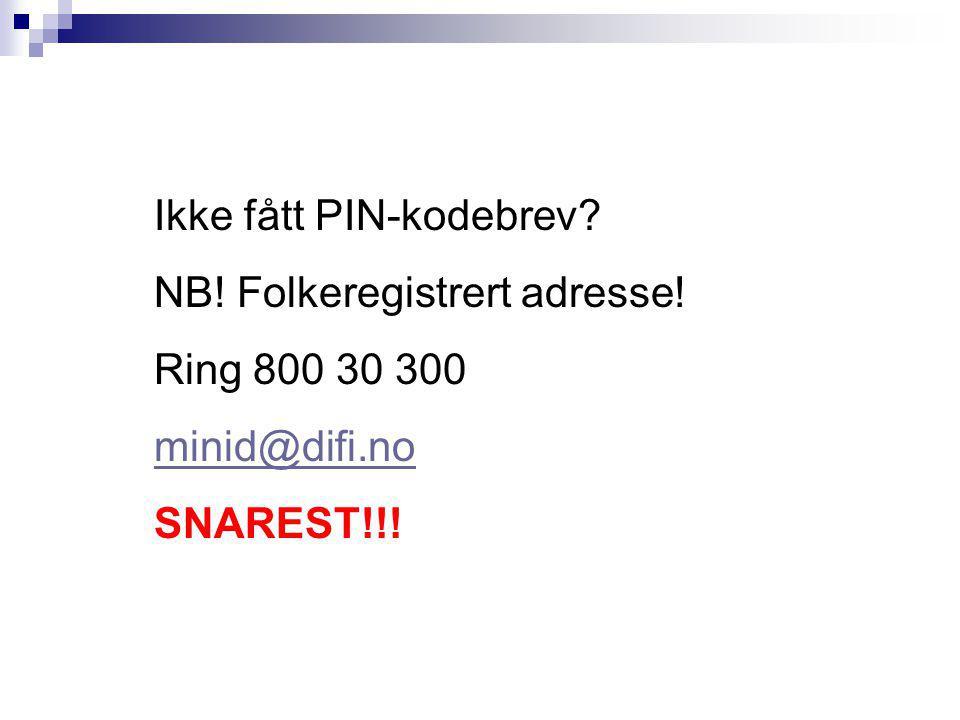Ikke fått PIN-kodebrev? NB! Folkeregistrert adresse! Ring 800 30 300 minid@difi.no SNAREST!!!