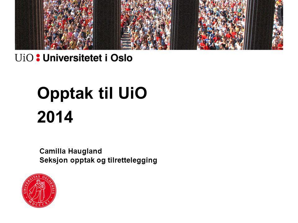 Camilla Haugland Seksjon opptak og tilrettelegging Opptak til UiO 2014