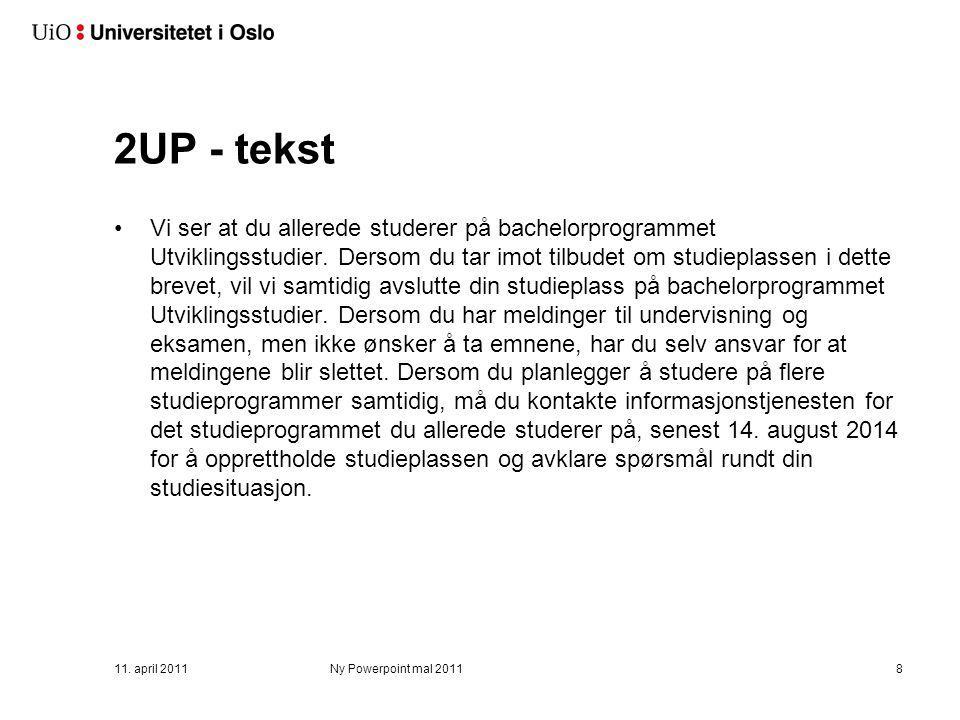 2UP - tekst Vi ser at du allerede studerer på bachelorprogrammet Utviklingsstudier. Dersom du tar imot tilbudet om studieplassen i dette brevet, vil v