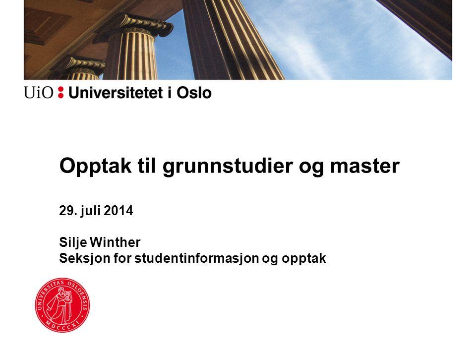 29. juli 2014 Silje Winther Seksjon for studentinformasjon og opptak Opptak til grunnstudier og master
