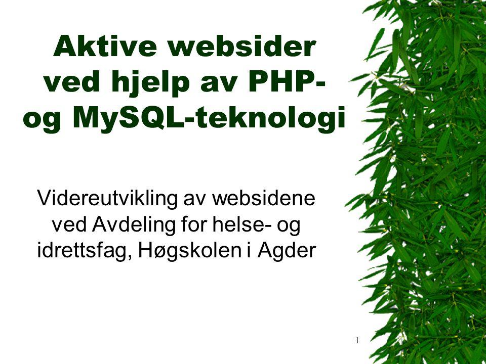 1 Aktive websider ved hjelp av PHP- og MySQL-teknologi Videreutvikling av websidene ved Avdeling for helse- og idrettsfag, Høgskolen i Agder