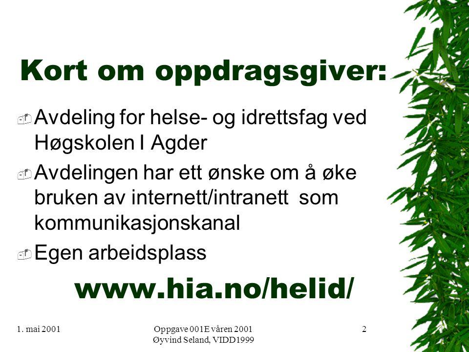 1. mai 2001Oppgave 001E våren 2001 Øyvind Seland, VIDD1999 2 Kort om oppdragsgiver:  Avdeling for helse- og idrettsfag ved Høgskolen I Agder  Avdeli
