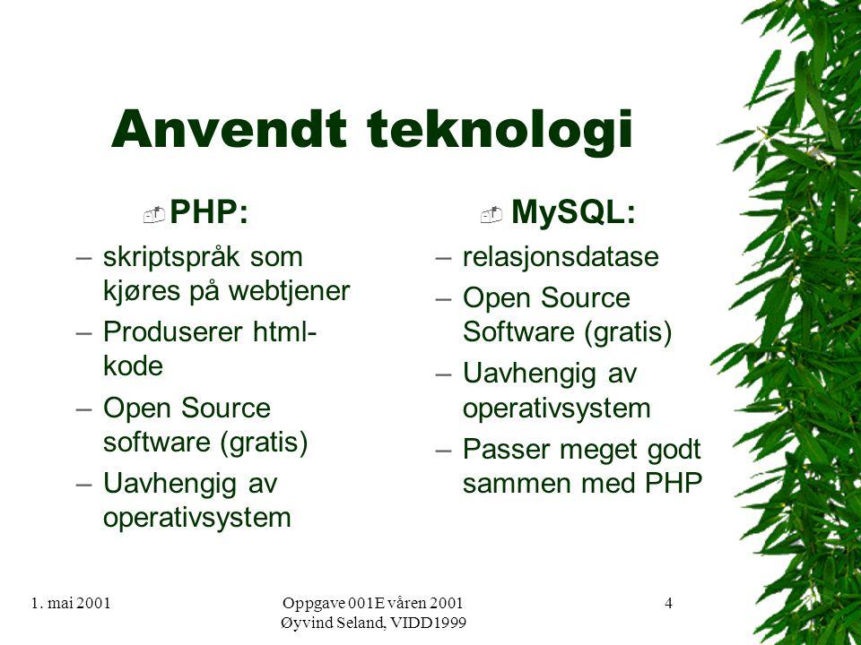 1. mai 2001Oppgave 001E våren 2001 Øyvind Seland, VIDD1999 4 Anvendt teknologi  PHP: –skriptspråk som kjøres på webtjener –Produserer html- kode –Ope