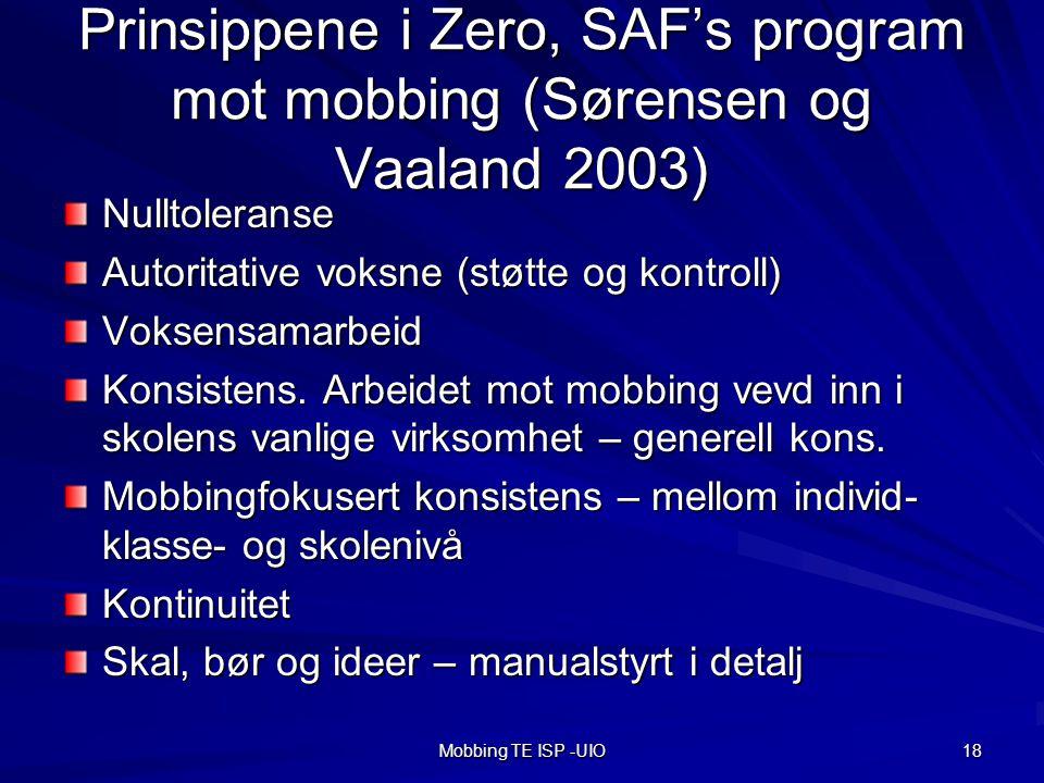 Mobbing TE ISP -UIO 18 Prinsippene i Zero, SAF's program mot mobbing (Sørensen og Vaaland 2003) Nulltoleranse Autoritative voksne (støtte og kontroll) Voksensamarbeid Konsistens.