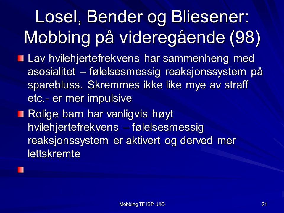 Mobbing TE ISP -UIO 21 Losel, Bender og Bliesener: Mobbing på videregående (98) Lav hvilehjertefrekvens har sammenheng med asosialitet – følelsesmessig reaksjonssystem på sparebluss.