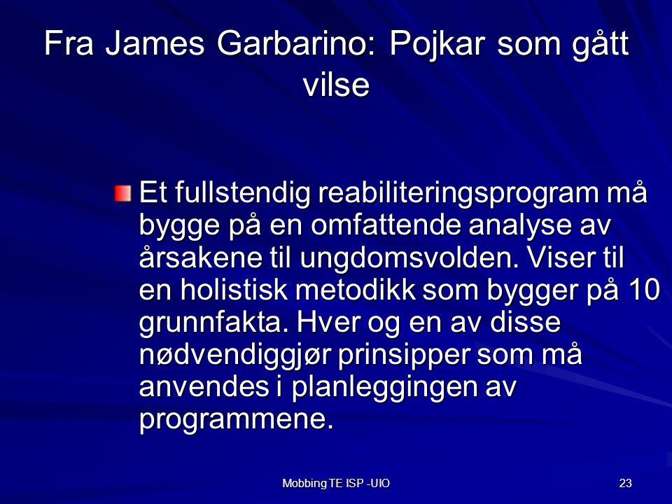 Mobbing TE ISP -UIO 23 Fra James Garbarino: Pojkar som gått vilse Et fullstendig reabiliteringsprogram må bygge på en omfattende analyse av årsakene til ungdomsvolden.