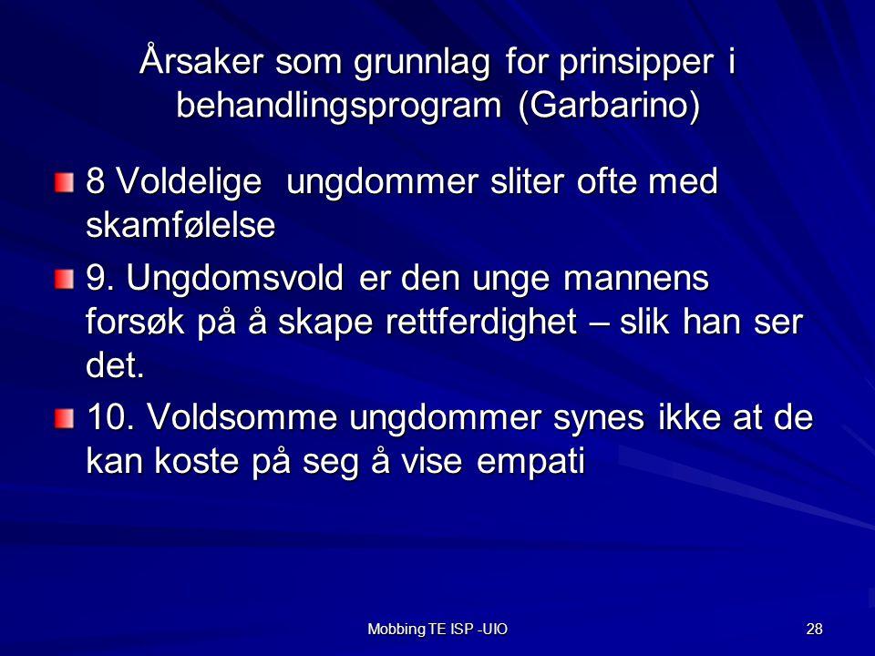 Mobbing TE ISP -UIO 28 Årsaker som grunnlag for prinsipper i behandlingsprogram (Garbarino) 8 Voldelige ungdommer sliter ofte med skamfølelse 9.