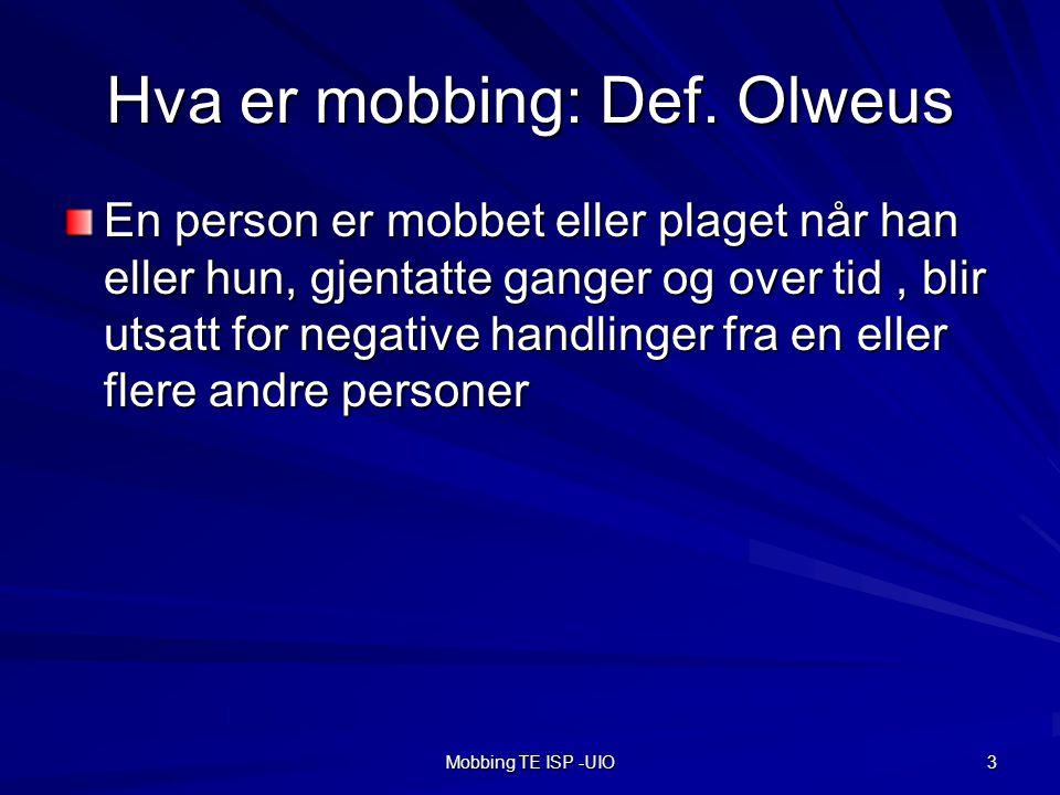 Mobbing TE ISP -UIO 3 Hva er mobbing: Def.