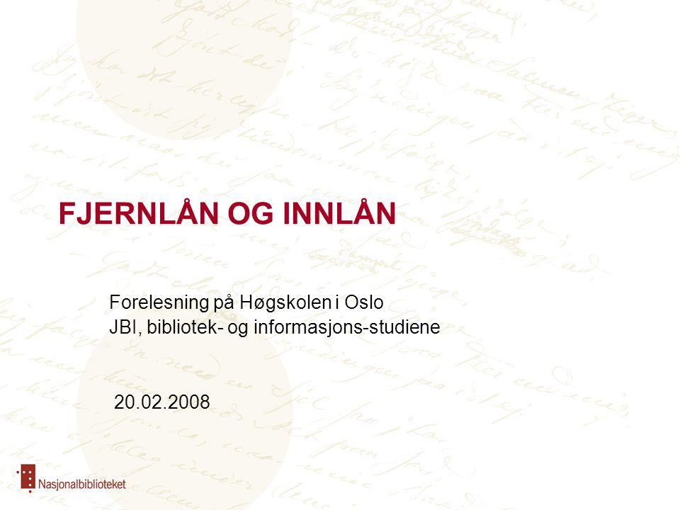 FJERNLÅN OG INNLÅN Forelesning på Høgskolen i Oslo JBI, bibliotek- og informasjons-studiene 20.02.2008