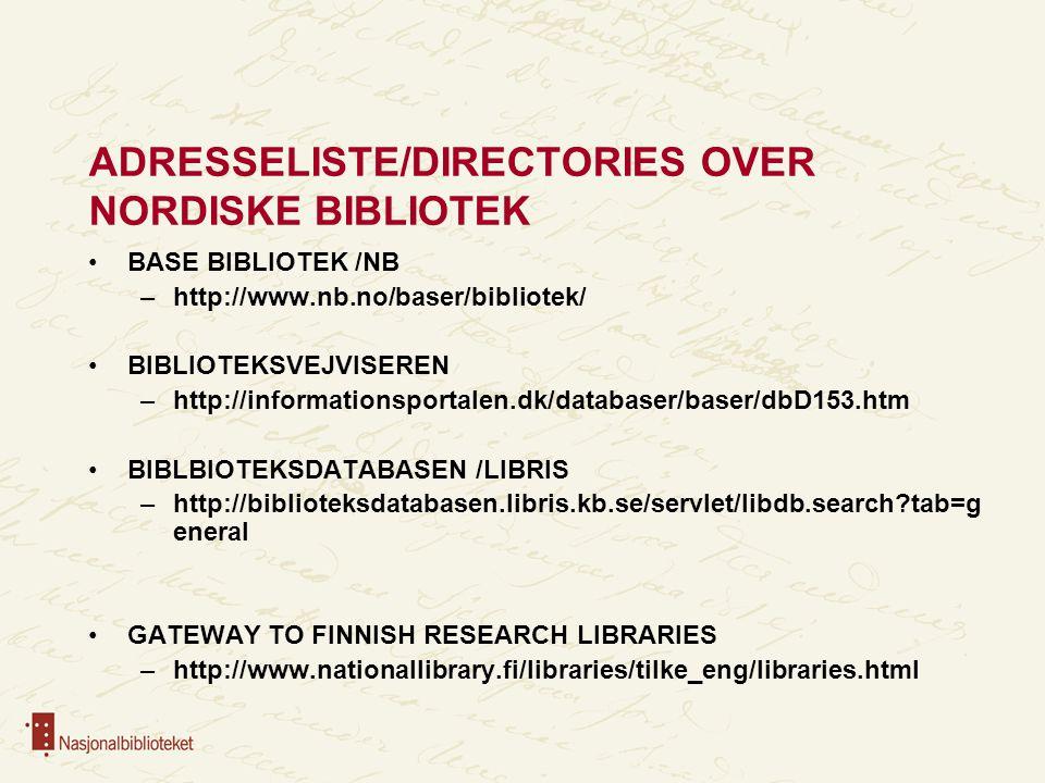 ADRESSELISTE/DIRECTORIES OVER NORDISKE BIBLIOTEK BASE BIBLIOTEK /NB –http://www.nb.no/baser/bibliotek/ BIBLIOTEKSVEJVISEREN –http://informationsportalen.dk/databaser/baser/dbD153.htm BIBLBIOTEKSDATABASEN /LIBRIS –http://biblioteksdatabasen.libris.kb.se/servlet/libdb.search tab=g eneral GATEWAY TO FINNISH RESEARCH LIBRARIES –http://www.nationallibrary.fi/libraries/tilke_eng/libraries.html