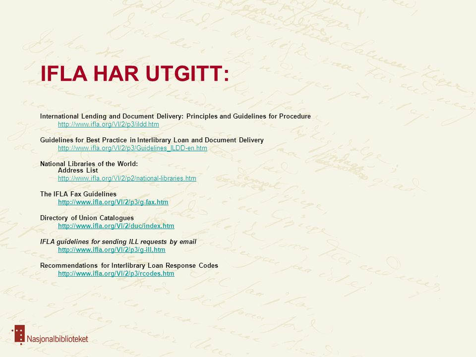 IFLA HAR UTGITT: International Lending and Document Delivery: Principles and Guidelines for Procedure http://www.ifla.org/VI/2/p3/ildd.htm Guidelines