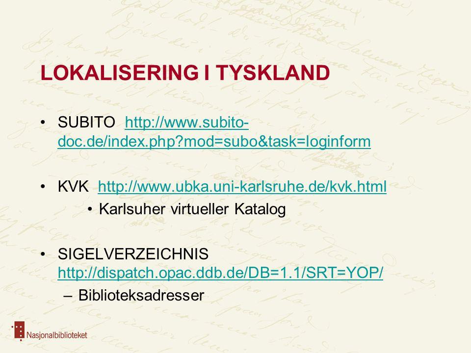 LOKALISERING I TYSKLAND SUBITO http://www.subito- doc.de/index.php mod=subo&task=loginformhttp://www.subito- doc.de/index.php mod=subo&task=loginform KVK http://www.ubka.uni-karlsruhe.de/kvk.htmlhttp://www.ubka.uni-karlsruhe.de/kvk.html Karlsuher virtueller Katalog SIGELVERZEICHNIS http://dispatch.opac.ddb.de/DB=1.1/SRT=YOP/ http://dispatch.opac.ddb.de/DB=1.1/SRT=YOP/ –Biblioteksadresser