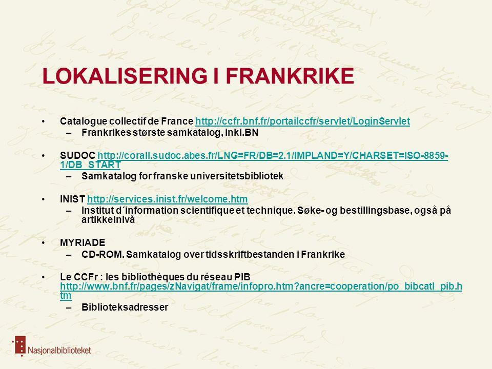 LOKALISERING I FRANKRIKE Catalogue collectif de France http://ccfr.bnf.fr/portailccfr/servlet/LoginServlethttp://ccfr.bnf.fr/portailccfr/servlet/Login