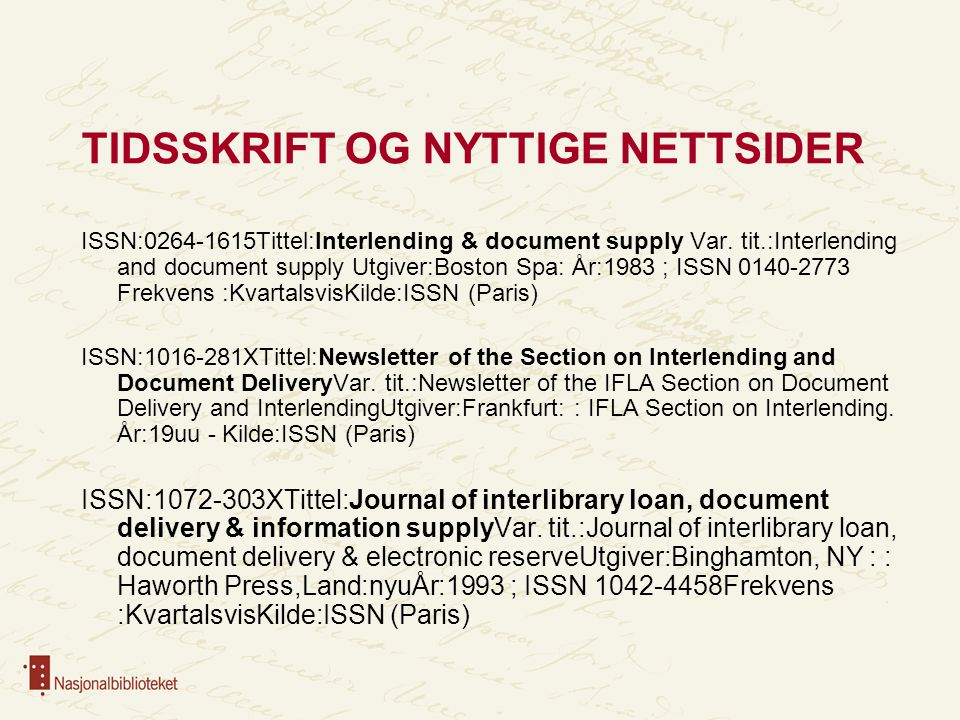 TIDSSKRIFT OG NYTTIGE NETTSIDER ISSN:0264-1615Tittel:Interlending & document supply Var.