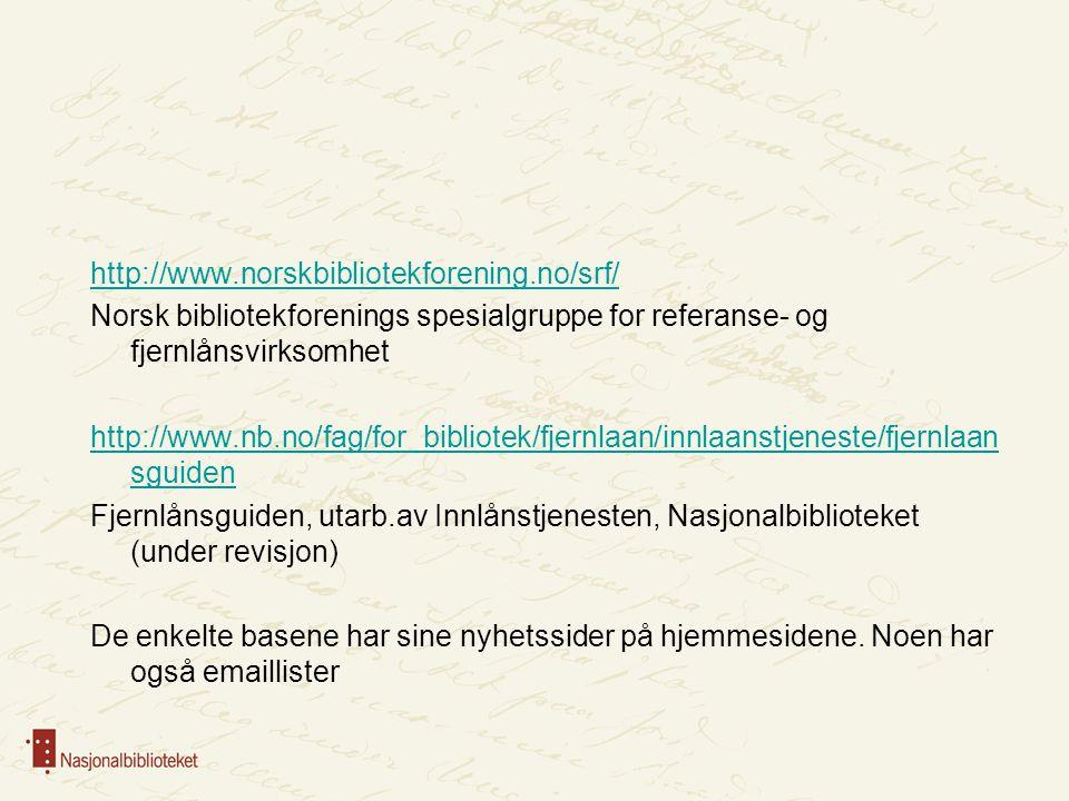 http://www.norskbibliotekforening.no/srf/ Norsk bibliotekforenings spesialgruppe for referanse- og fjernlånsvirksomhet http://www.nb.no/fag/for_bibliotek/fjernlaan/innlaanstjeneste/fjernlaan sguiden Fjernlånsguiden, utarb.av Innlånstjenesten, Nasjonalbiblioteket (under revisjon) De enkelte basene har sine nyhetssider på hjemmesidene.
